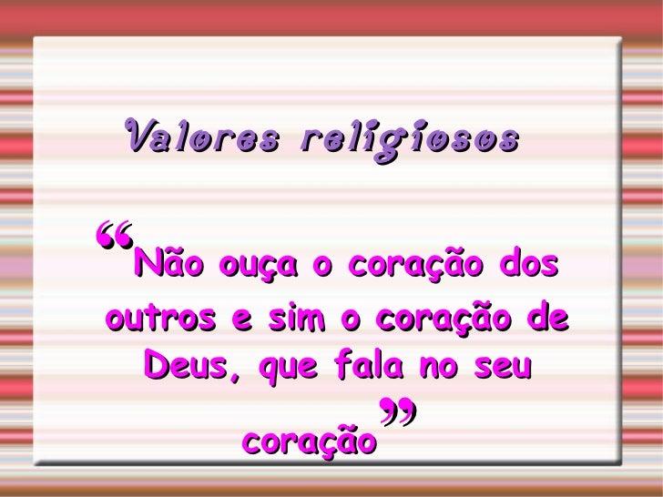 """"""" Não ouça o coração dos outros e sim o coração de Deus, que fala no seu coração """"   Valores religiosos"""