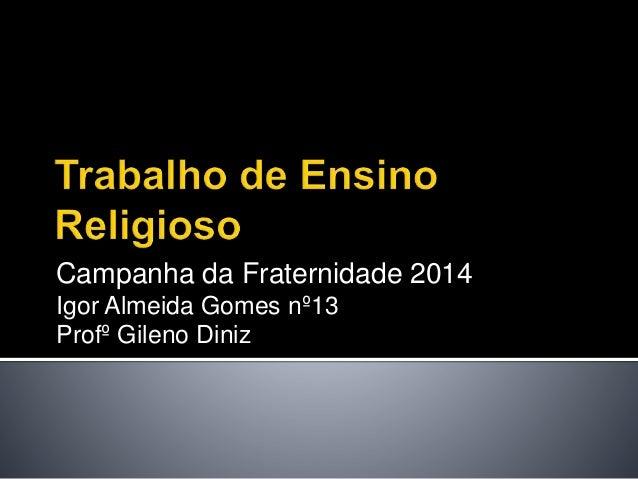 Campanha da Fraternidade 2014 Igor Almeida Gomes nº13 Profº Gileno Diniz