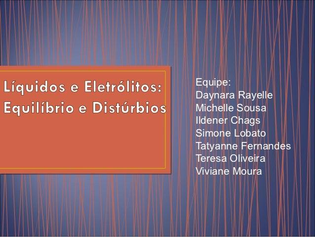 Equipe:Daynara RayelleMichelle SousaIldener ChagsSimone LobatoTatyanne FernandesTeresa OliveiraViviane Moura