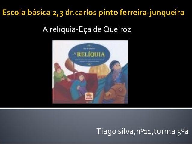 A relíquia-Eça de Queiroz Tiago silva,nº11,turma 5ºa