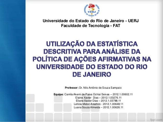 Universidade do Estado do Rio de Janeiro - UERJ Faculdade de Tecnologia - FAT  Professor: Dr. Nilo Antônio de Souza Sampai...