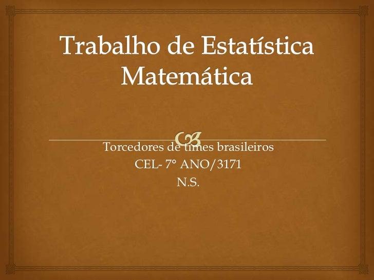 Torcedores de times brasileiros     CEL- 7° ANO/3171            N.S.