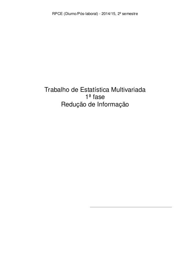 RPCE (Diurno/Pós-laboral) - 2014/15, 2º semestre Trabalho de Estatística Multivariada 1ª fase Redução de Informação