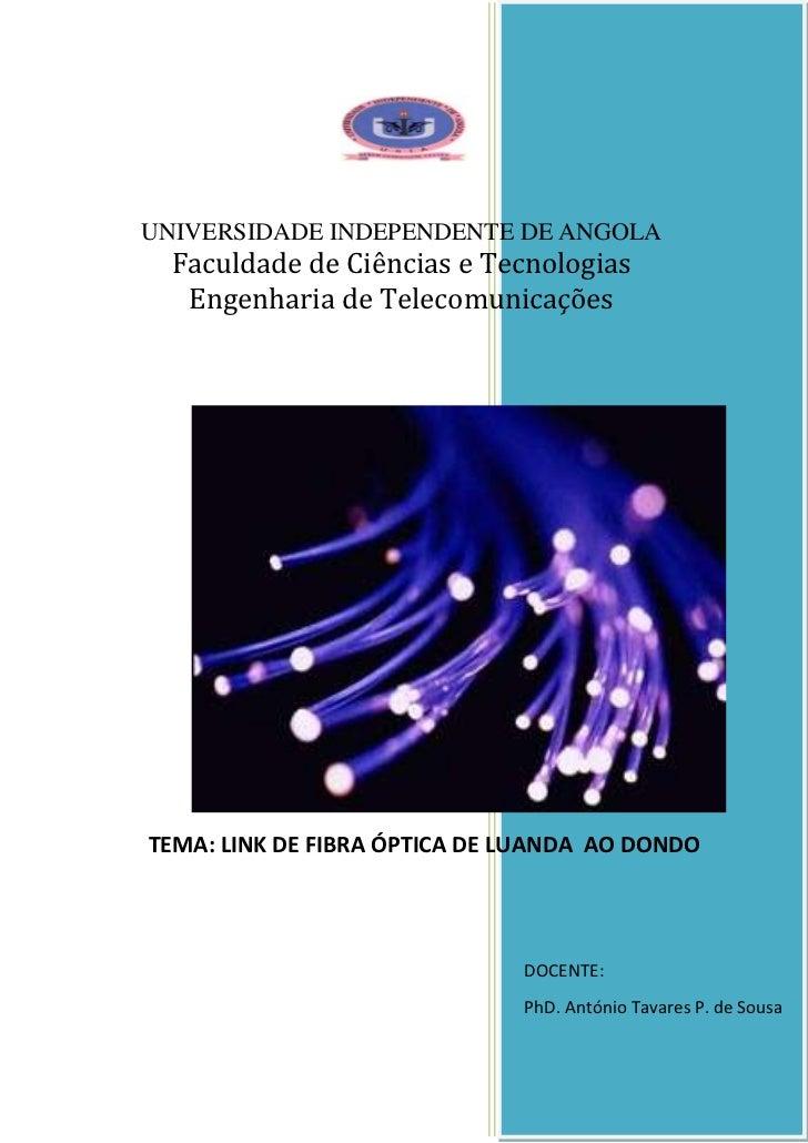 UNIVERSIDADE INDEPENDENTE DE ANGOLA  Faculdade de Ciências e Tecnologias   Engenharia de TelecomunicaçõesTEMA: LINK DE FIB...