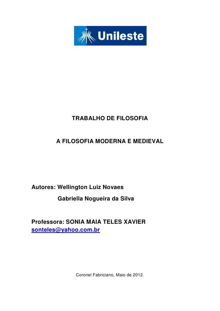 TRABALHO DE FILOSOFIA        A FILOSOFIA MODERNA E MEDIEVALAutores: Wellington Luiz Novaes        Gabriella Nogueira da Si...