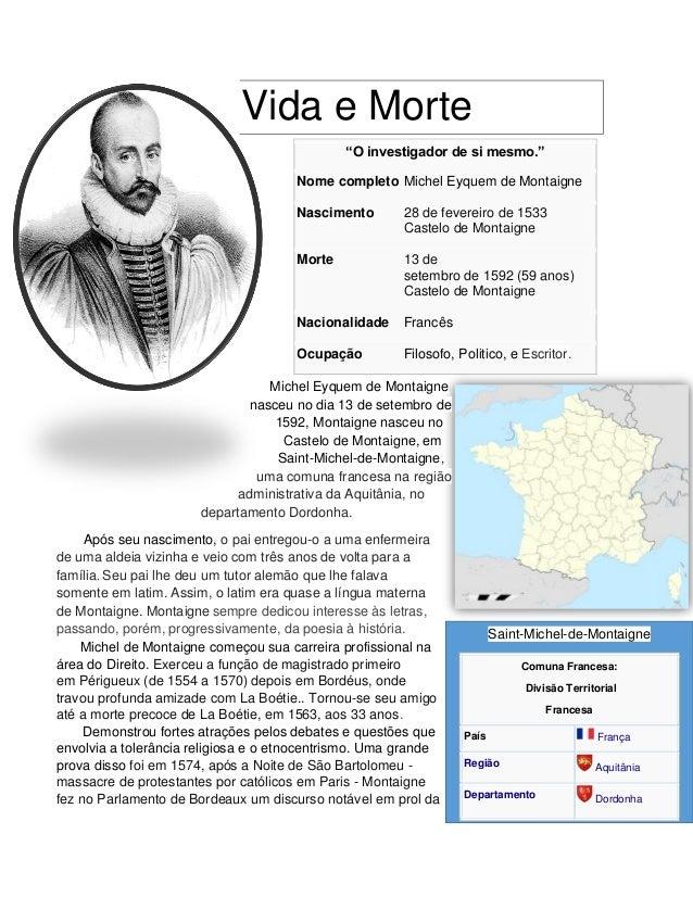 Vida e Morte Michel Eyquem de Montaigne nasceu no dia 13 de setembro de 1592, Montaigne nasceu no Castelo de Montaigne, em...