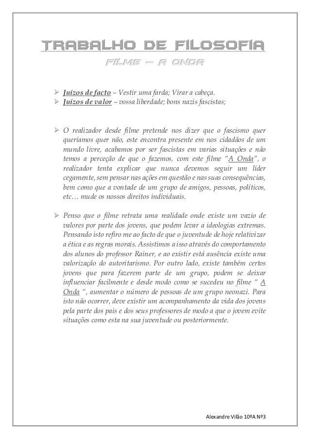 Alexandre Vilão 10ºA Nº3 Filme – A onda Juízos de facto – Vestir uma farda; Virar a cabeça. Juízos de valor – vossa liberd...