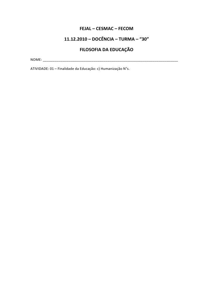 """FEJAL – CESMAC – FECOM                    11.12.2010 – DOCÊNCIA – TURMA – """"30""""                             FILOSOFIA DA ED..."""