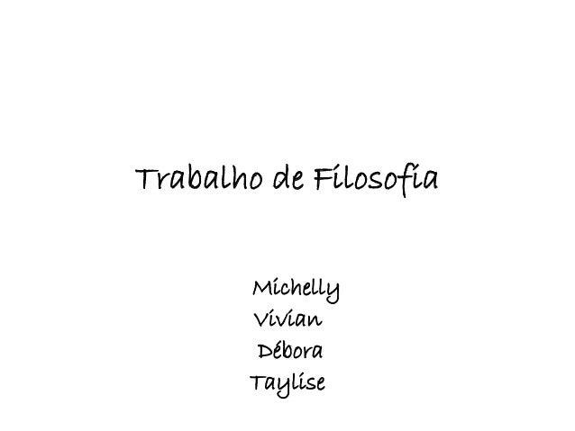 Trabalho de Filosofia  Michelly  Vivian  Débora  Taylise
