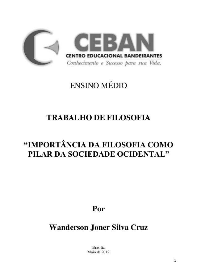 """ENSINO MÉDIO    TRABALHO DE FILOSOFIA""""IMPORTÂNCIA DA FILOSOFIA COMO PILAR DA SOCIEDADE OCIDENTAL""""                 Por     ..."""