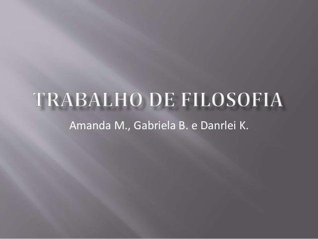 Amanda M., Gabriela B. e Danrlei K.