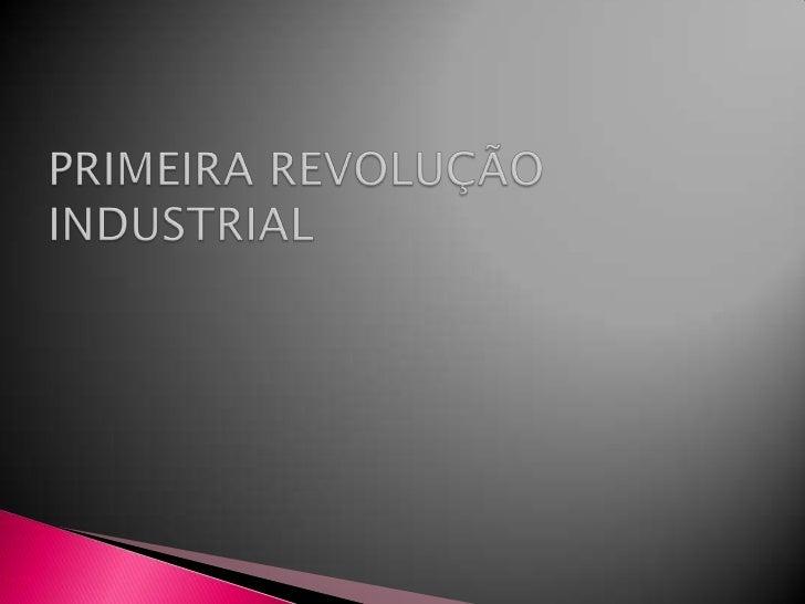 Primeira Revolução Industrial<br />