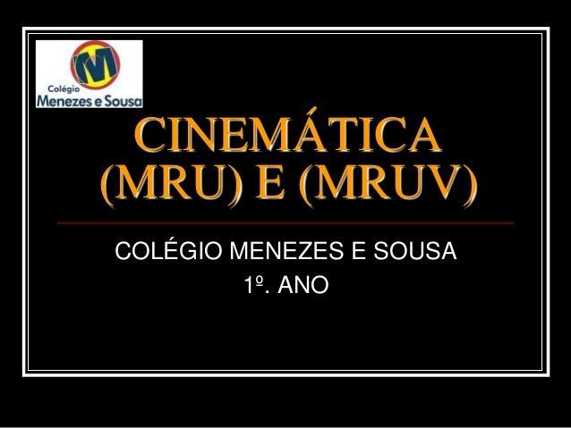 CINEMÁTICA(MRU) E (MRUV)COLÉGIO MENEZES E SOUSA1º. ANO