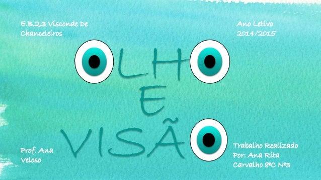 E.B.2,3 Visconde De Chanceleiros Ano Letivo 2014/2015 Prof. Ana Veloso Trabalho Realizado Por: Ana Rita Carvalho 8ºC Nº3 L...