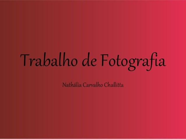 Trabalho de Fotografia Nathália Carvalho Challitta