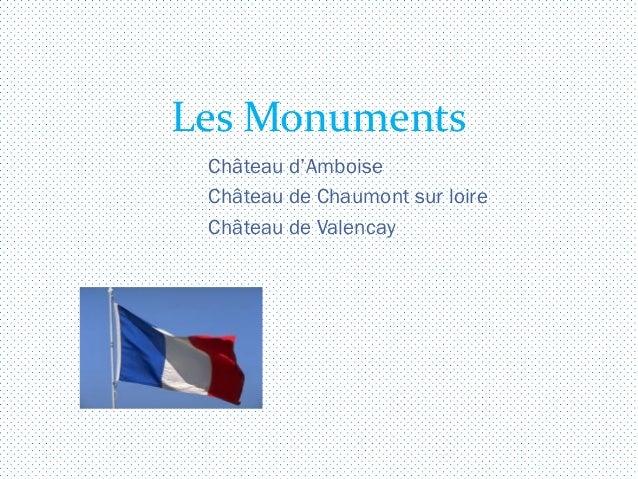 Les Monuments Château d'Amboise Château de Chaumont sur loire Château de Valencay
