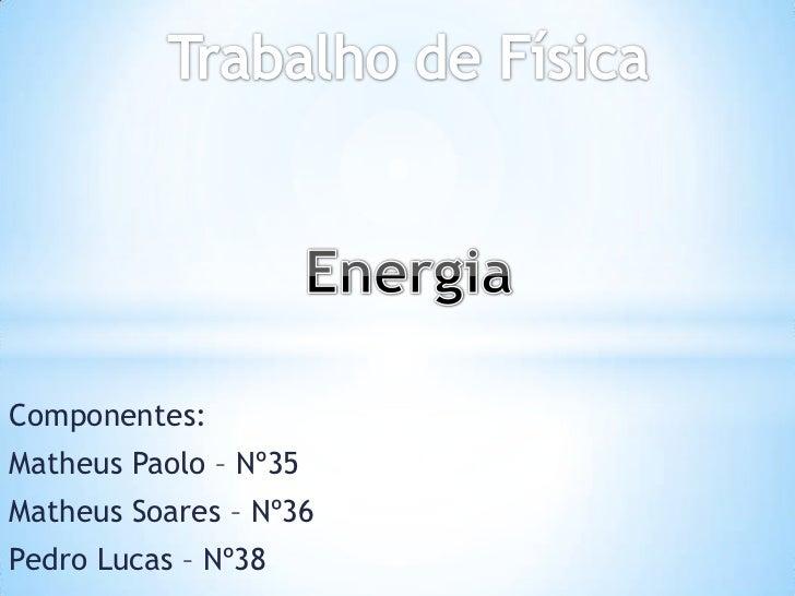 Componentes:Matheus Paolo – Nº35Matheus Soares – Nº36Pedro Lucas – Nº38
