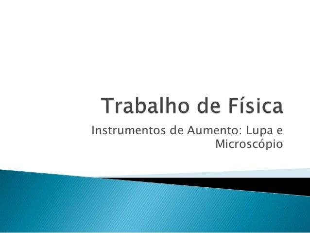 Instrumentos de Aumento: Lupa e                   Microscópio