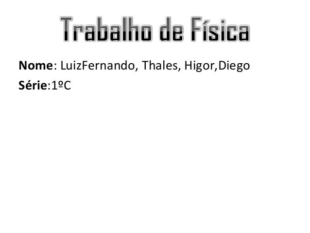 Nome: LuizFernando, Thales, Higor,DiegoSérie:1ºC