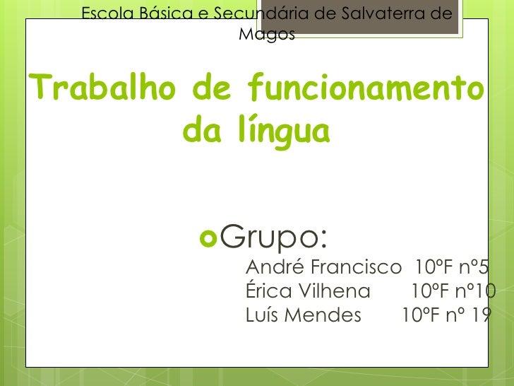 Escola Básica e Secundária de Salvaterra de Magos<br />Trabalho de funcionamento da língua<br />Grupo:<br />André Francisc...