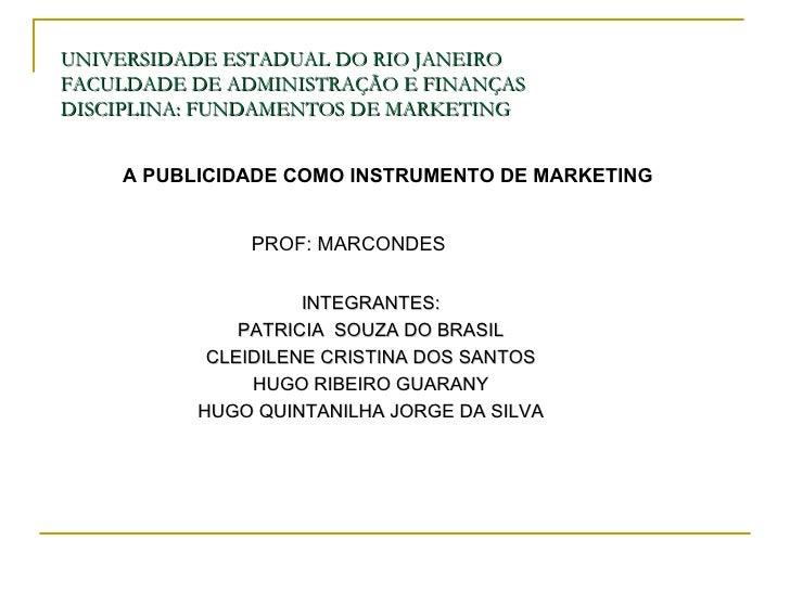 UNIVERSIDADE ESTADUAL DO RIO JANEIRO FACULDADE DE ADMINISTRAÇÃO E FINANÇAS DISCIPLINA: FUNDAMENTOS DE MARKETING INTEGRANTE...