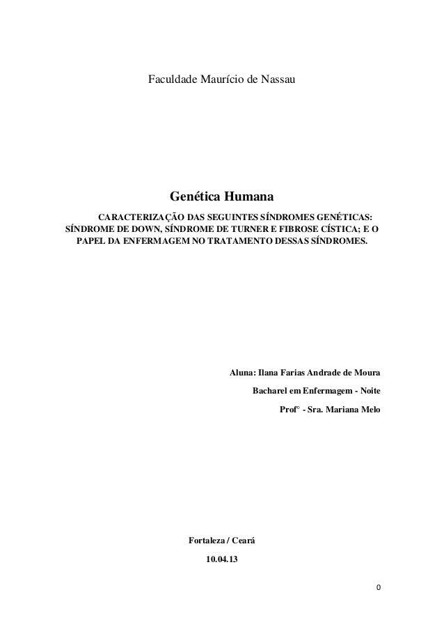 0 Faculdade Maurício de Nassau Genética Humana CARACTERIZAÇÃO DAS SEGUINTES SÍNDROMES GENÉTICAS: SÍNDROME DE DOWN, SÍNDROM...