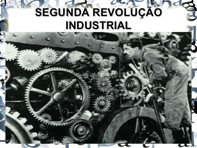 SEGUNDA REVOLUÇÃOSEGUNDA REVOLUÇÃO INDUSTRIALINDUSTRIAL