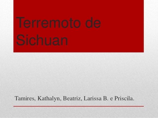 Terremoto de Sichuan Tamires, Kathalyn, Beatriz, Larissa B. e Priscila.
