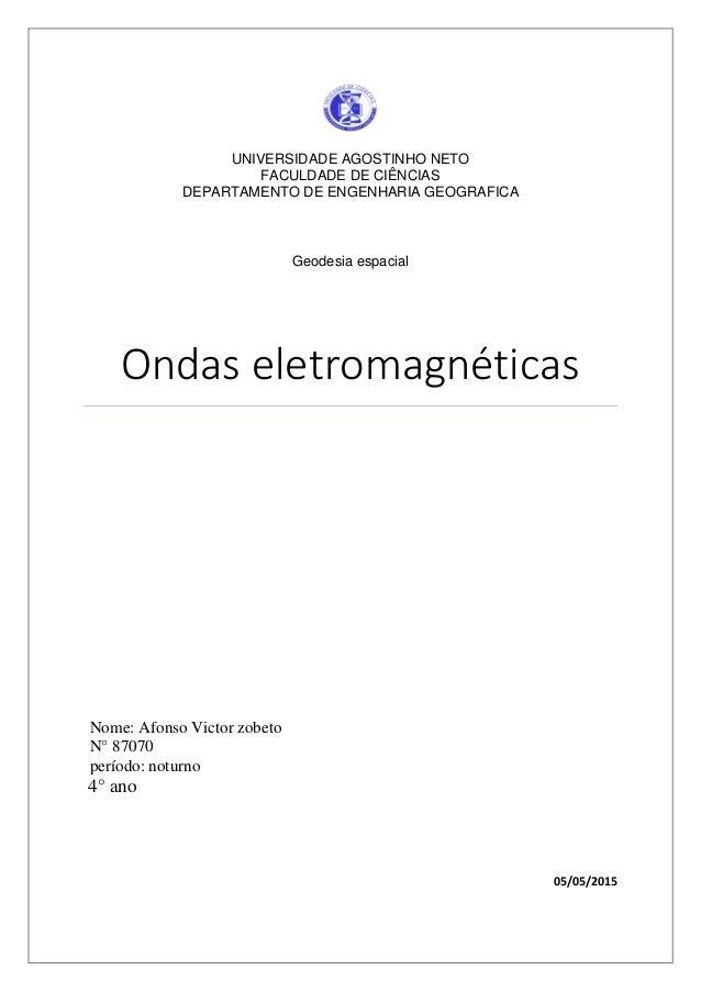 4° ano 05/05/2015 UNIVERSIDADE AGOSTINHO NETO FACULDADE DE CIÊNCIAS DEPARTAMENTO DE ENGENHARIA GEOGRAFICA Geodesia espacia...