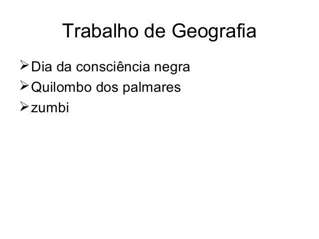 Trabalho de Geografia  Dia da consciência negra  Quilombo dos palmares  zumbi