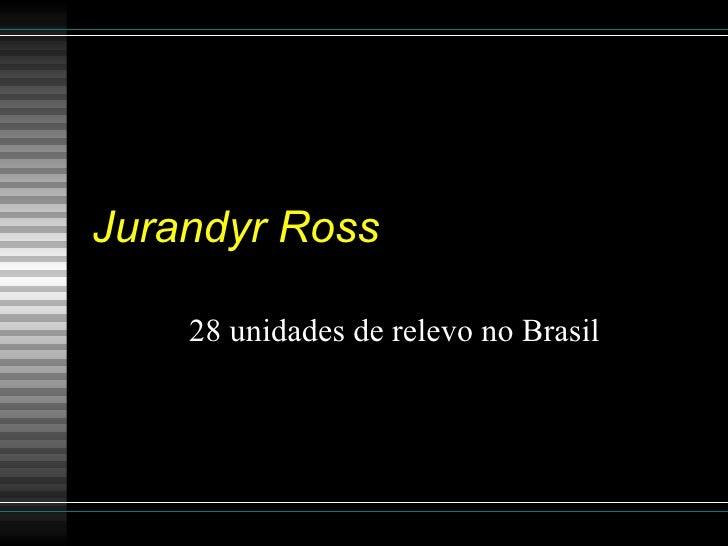 Jurandyr Ross 28 unidades de relevo no Brasil
