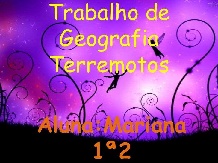 Trabalho de GeografiaTerremotos<br />Aluna:Mariana  1ª2<br />