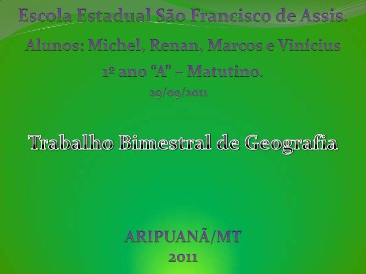 """Escola Estadual São Francisco de Assis.<br />Alunos: Michel, Renan, Marcos e Vinícius<br />1º ano """"A"""" – Matutino.<br />29/..."""