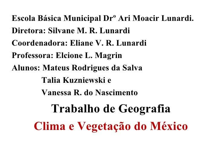 Escola Básica Municipal Drº Ari Moacir Lunardi.Diretora: Silvane M. R. LunardiCoordenadora: Eliane V. R. LunardiProfessora...