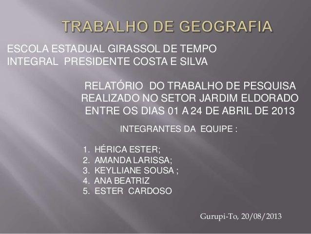 RELATÓRIO DO TRABALHO DE PESQUISA REALIZADO NO SETOR JARDIM ELDORADO ENTRE OS DIAS 01 A 24 DE ABRIL DE 2013 ESCOLA ESTADUA...