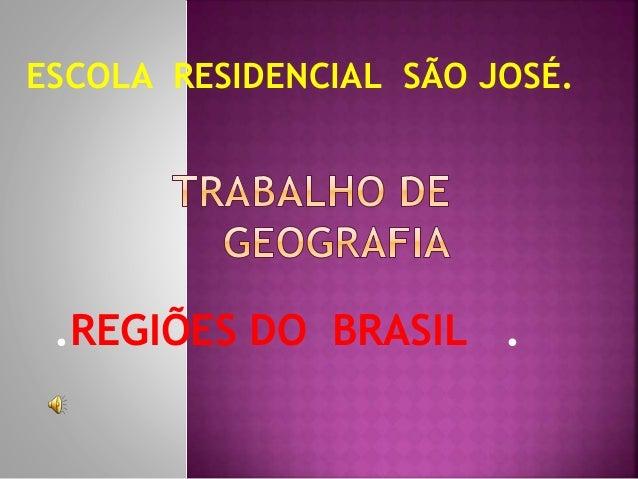 .REGIÕES DO BRASIL . ESCOLA RESIDENCIAL SÃO JOSÉ.