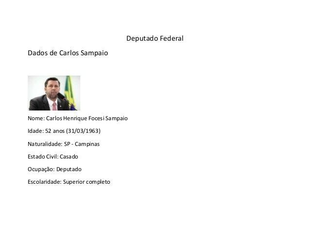 Deputado Federal Dados de Carlos Sampaio Nome: Carlos Henrique Focesi Sampaio Idade: 52 anos (31/03/1963) Naturalidade: SP...
