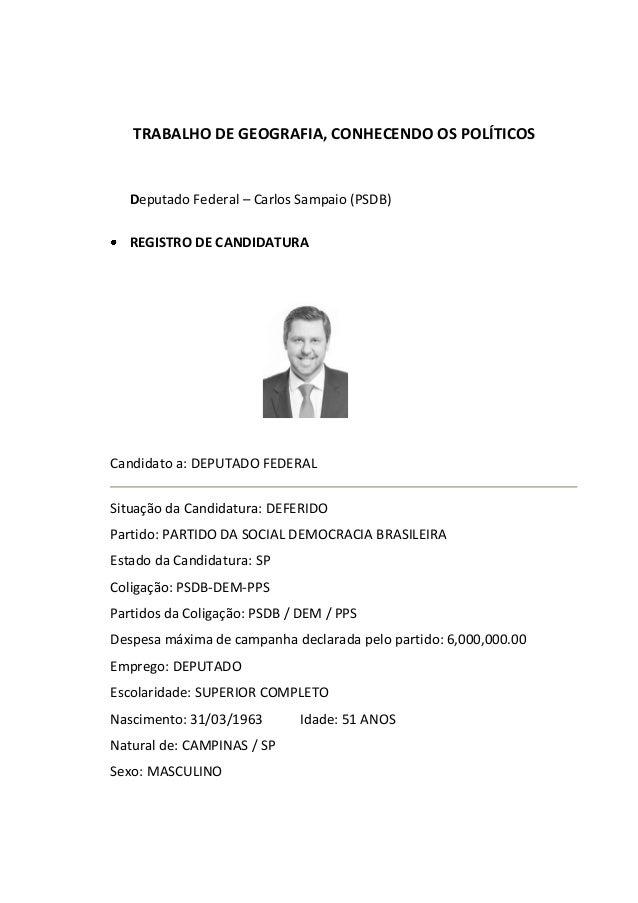 TRABALHO DE GEOGRAFIA, CONHECENDO OS POLÍTICOS Deputado Federal – Carlos Sampaio (PSDB) REGISTRO DE CANDIDATURA Candidato ...