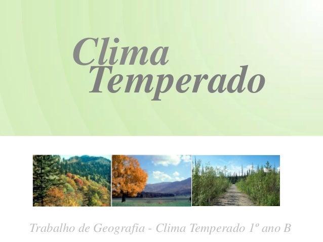 Clima        TemperadoTrabalho de Geografia - Clima Temperado 1º ano B