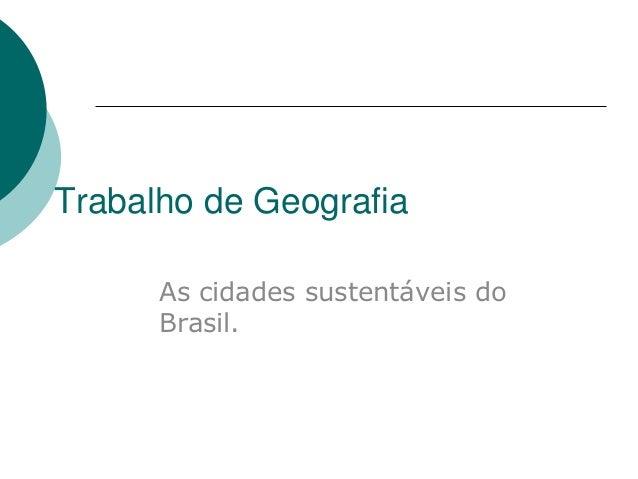 Trabalho de Geografia      As cidades sustentáveis do      Brasil.