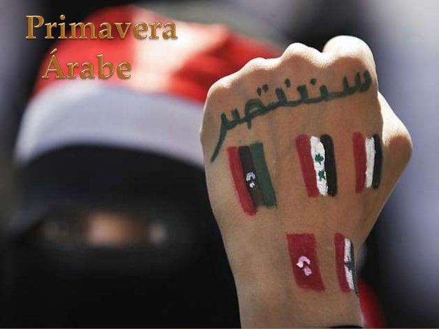 Introdução                     Primavera Árabe é o nome dado à onda de  protestos, revoltas e revoluções populares contr...