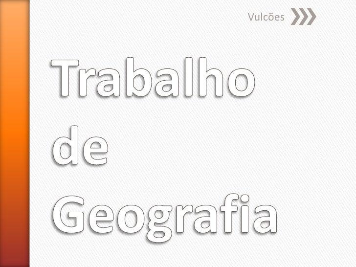 Trabalho de Geografia<br />Vulcões<br />