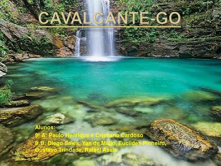 Cavalcante-GO<br />Alunos:<br />9º A: Paulo Henrique e Cristiano Cardoso<br />9°B: Diego Sales, Yan de Mello, Euclides Pin...