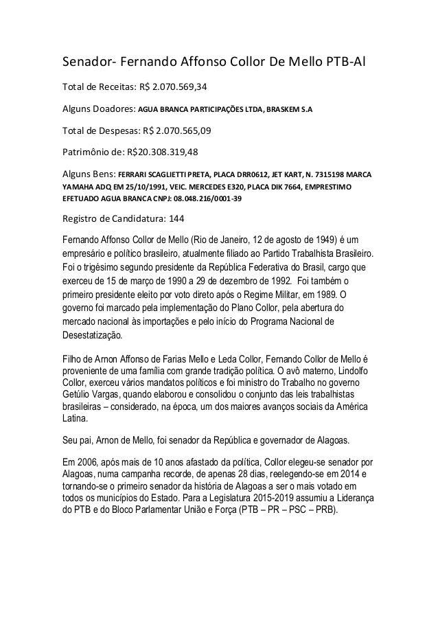 Senador- Fernando Affonso Collor De Mello PTB-Al Total de Receitas: R$ 2.070.569,34 Alguns Doadores: AGUA BRANCA PARTICIPA...