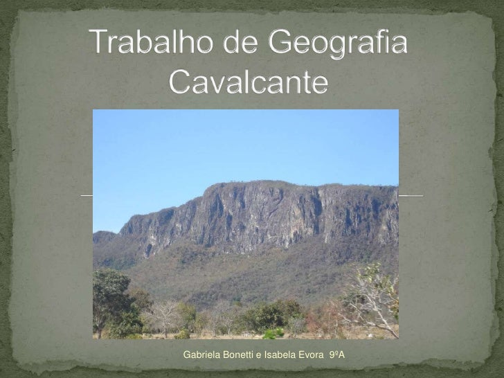 Trabalho de GeografiaCavalcante<br />Gabriela Bonetti e Isabela Evora  9ºA<br />