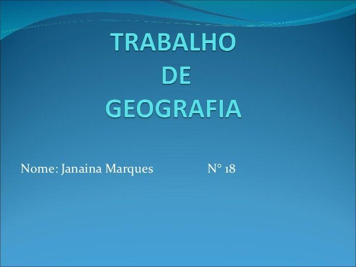 Nome: Janaina Marques  N° 18