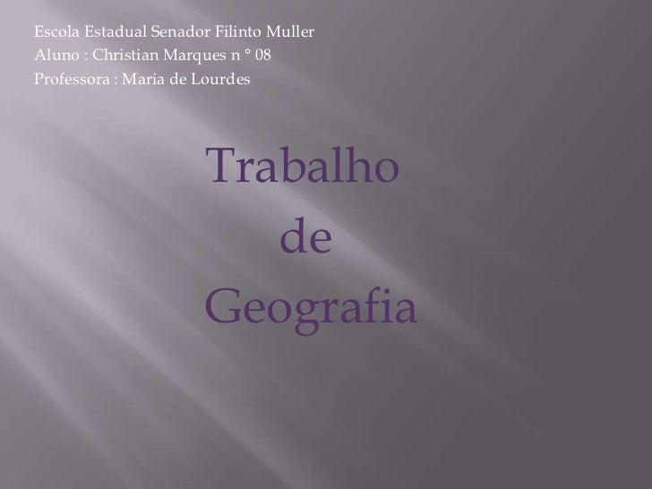 Escola Estadual Senador Filinto Muller<br />Aluno : Christian Marques n ° 08<br />Professora : Maria de Lourdes<br />Traba...