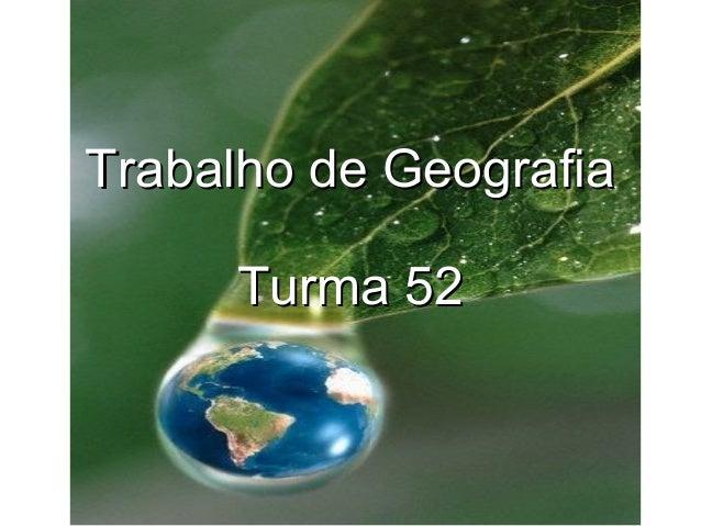 Trabalho de GeografiaTrabalho de Geografia Turma 52Turma 52