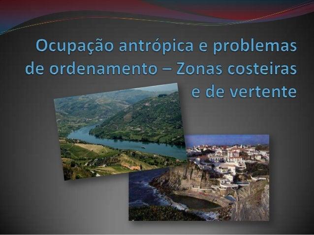 Zonas Costeiras A zona costeira ou faixa litoral corresponde à zona de transição entre o domínio continental e o domínio m...