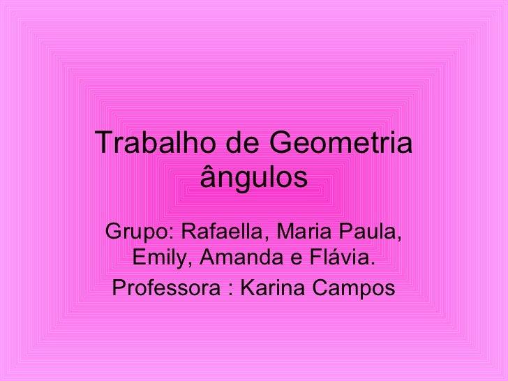 Trabalho de Geometria ângulos Grupo: Rafaella, Maria Paula, Emily, Amanda e Flávia. Professora : Karina Campos